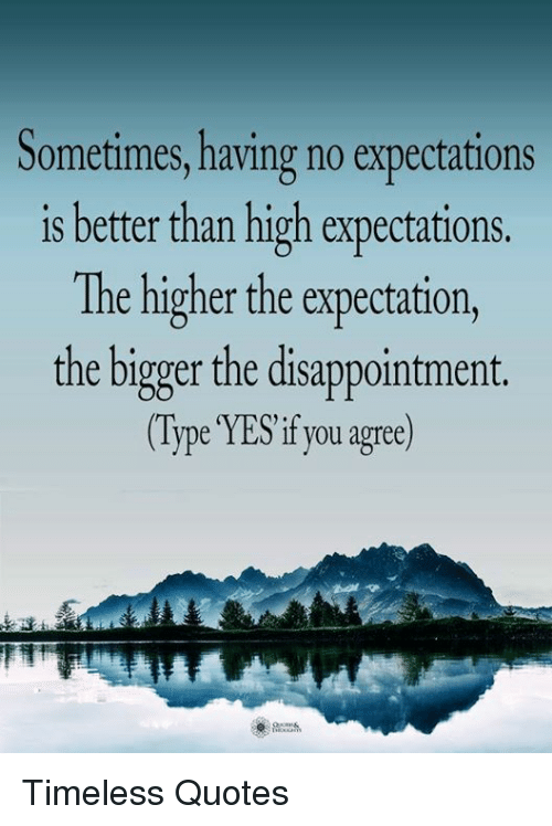 Sometimes Having No Expectations Is Better Than High Expectations