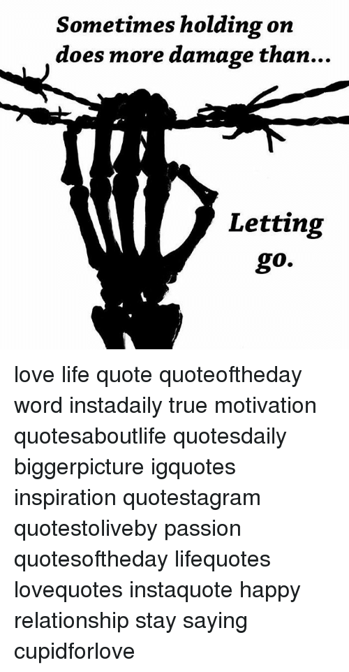 Sometimes Holding On Does More Damage Than Letting Go Love Life