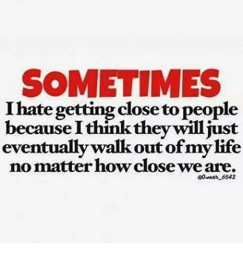Sometimes I Hate Gettingclosetopeople Because Ithink Theywilljust