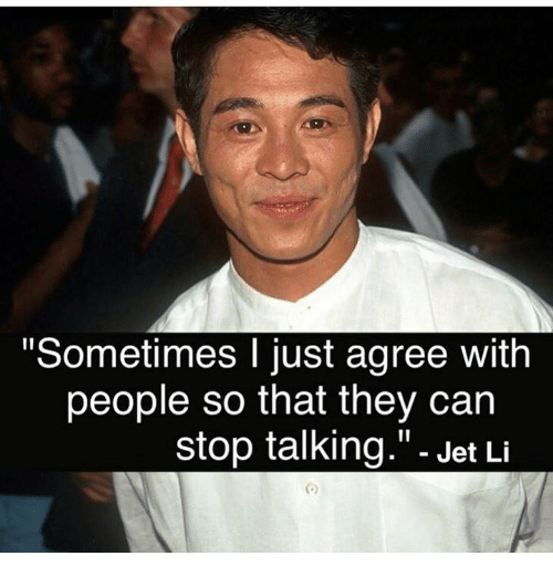 """Memes, Jet Li, and 🤖: Sometimes I just agree with  people so that they can  stop talking."""" - Jet Li  向"""