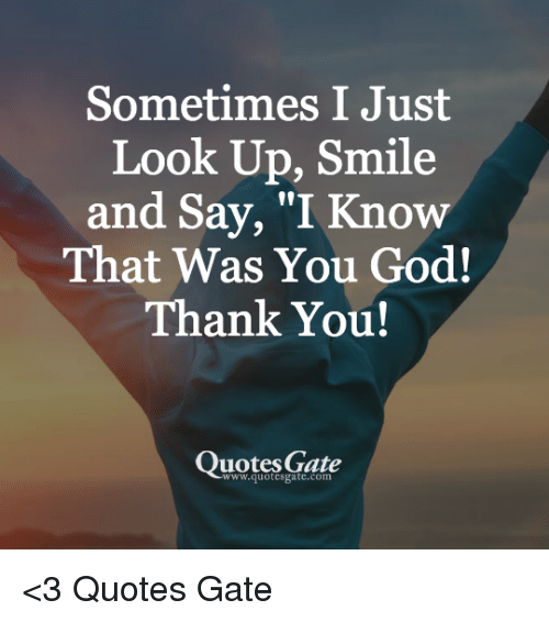 Sometimes I Just Look Up Smile And Say I Know That Was You God