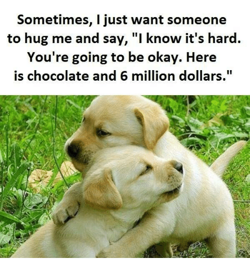I Want To Cuddle With You Quotes: Sometimes I Just Want Someone To Hug Me And Say T Know It