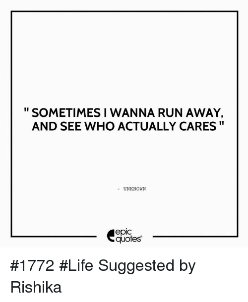 Nice Life, Run, And Quotes: SOMETIMES I WANNA RUN AWAY, AND SEE WHO