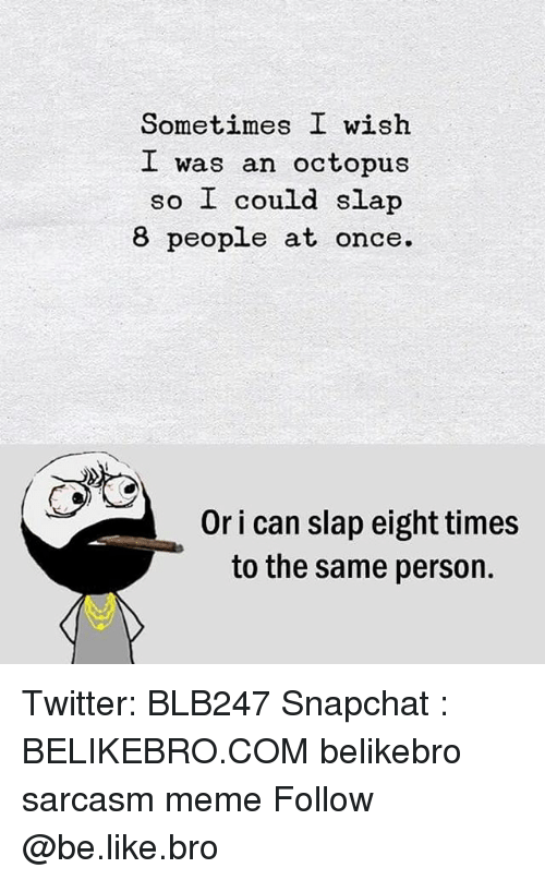 8da5d36c Sometimes I Wish I Was an Octopus So I Could Slap 8 People at Once ...