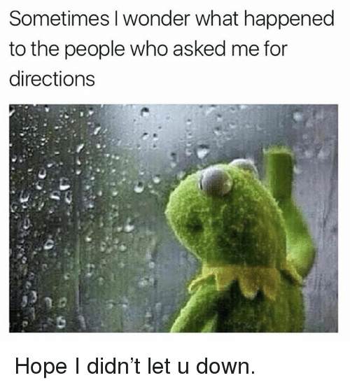 Funny, Hope, and Wonder: Sometimes I wonder what happened  to the people who asked me for  directions  13 Hope I didn't let u down.