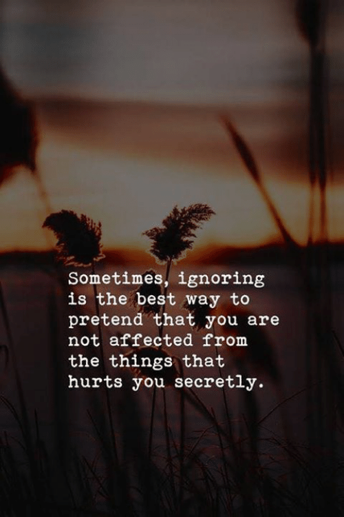 Best, You, and Hurts: Sometimes, ignoring  is the best way to  pretend that you are  not affected from  the things that  hurts you secretly.