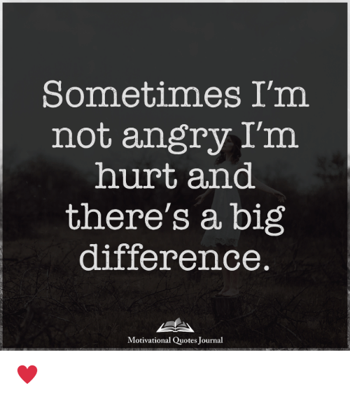 Angry Quotes Sometimes I'm Not Angry I'm Hurt and There's a Big Difference  Angry Quotes