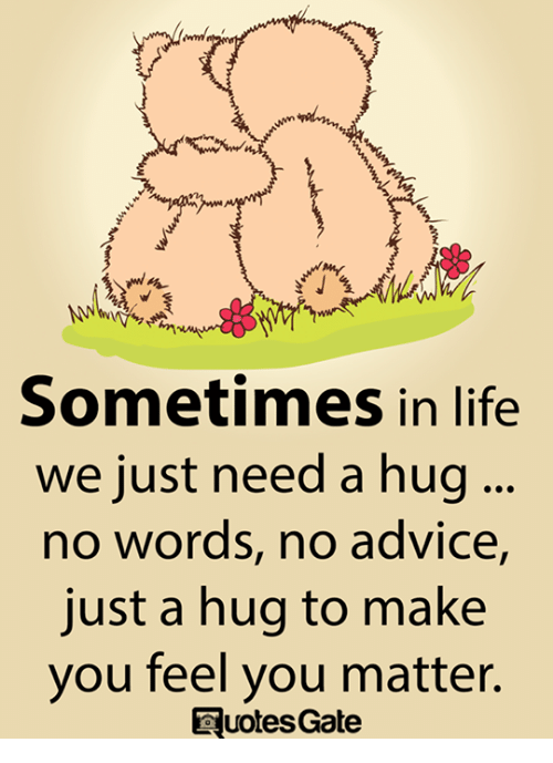 Sometimes In Life We Just Need A Hug No Words No Advice Just A Hug