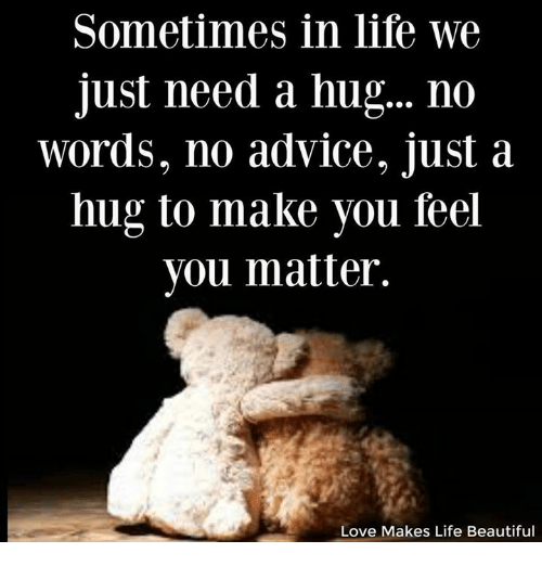 I Want To Cuddle With You Quotes: Sometimes In Life We Just Need A Hug NO Words No Advice