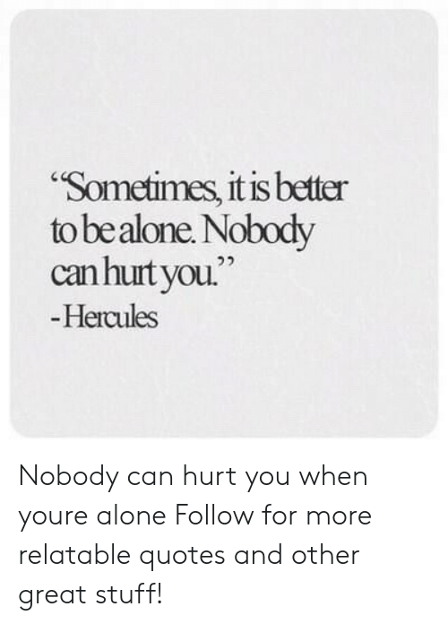 Sometimes It Is Better to Be Alone Nobody Canhurtyou