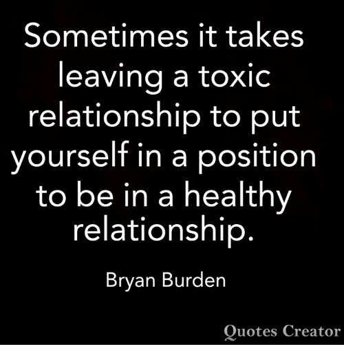 Sometimes It Takes Leaving A Toxic Relationship To Put Yourself In A