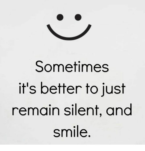 Sometimes It S Better To Just Remain Silent And Smile Meme On Me Me