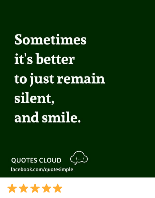 Sometimes It\'s Better to Just Remain Silent and Smile QUOTES ...