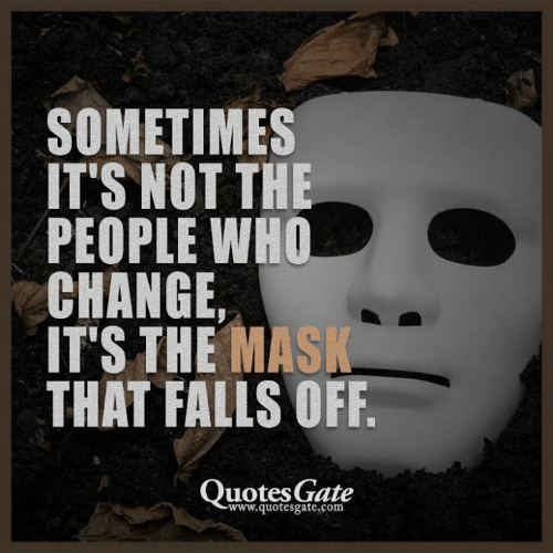 Change, Com, and Who: SOMETIMES  IT'S NOT THE  PEOPLE WHO  CHANGE,  IT'S THE MAS  THAT FALLS OFF  QuotesGate  www.quotesgate.com