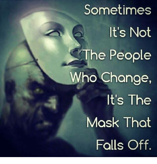 Fall, The Mask, and Girl Memes: Sometimes  It's Not  The People  Who Change,  It's The  Mask That  Falls Off