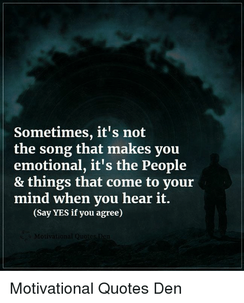 Sometimes Its Not The Song That Makes You Emotional Its The People