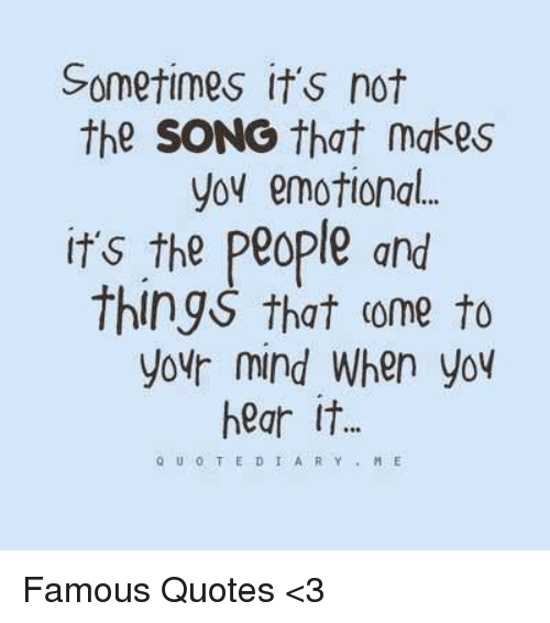 Sometimes Its Not The Song That Makes Yoy Emotional Its The People
