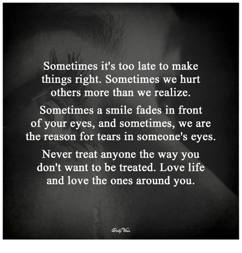 Get What Done Make It Right How You >> Sometimes It S Too Late To Make Things Right Sometimes We Hurt