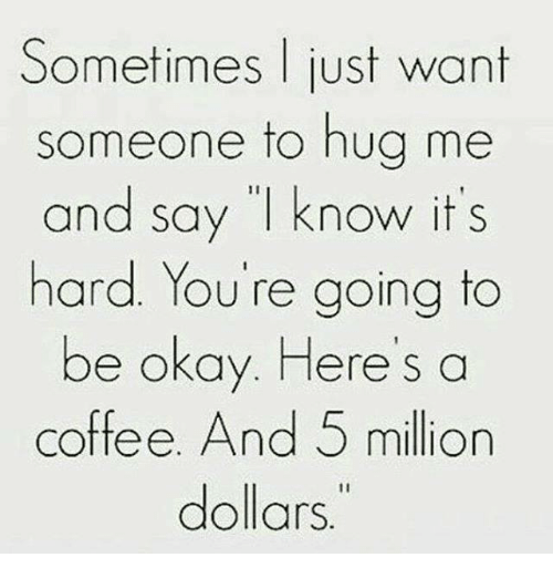 I Want To Cuddle With You Quotes: Sometimes Just Want Someone To Hug Me And Say Know It's