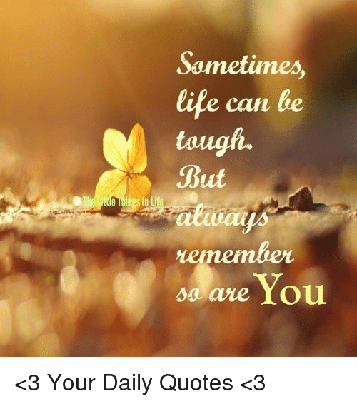 Sometimes Life Can Be Tough But Member Are You 3 Your Daily Quotes