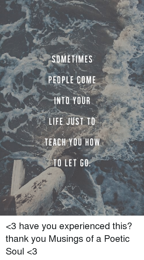 Sometimes People Come Into Your Life Just T Teach You How To Let Go