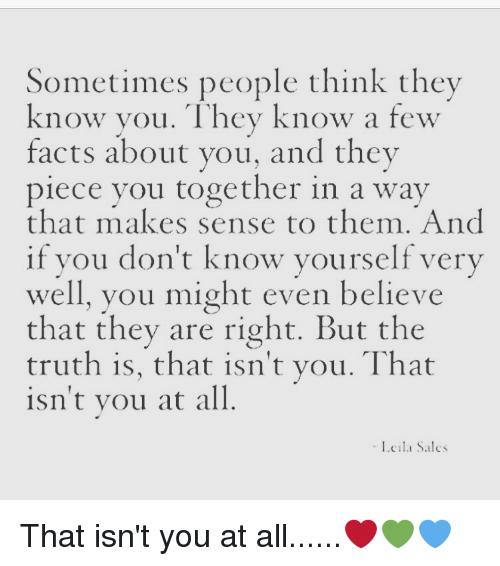 Sometimes People Think They Know You They Know A Few Facts About You