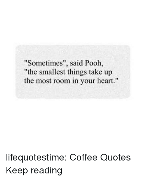 Sometimes Said Pooh the Smallest Things Take Up the Most ...