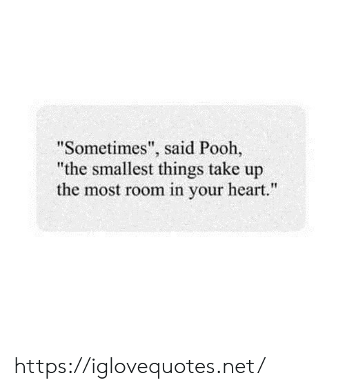 """Heart, Net, and Href: """"Sometimes"""", said Pooh,  """"the smallest things take up  the most room in your heart."""" https://iglovequotes.net/"""