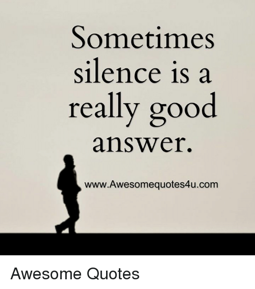 Really Good Quotes Entrancing Sometimes Silence Is A Really Good Answer Wwwawesomequotes4Ucom