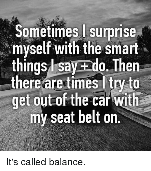 Sometimes Surprise Myself With The Smart Things L Say Ado Then There Are Times Ltry To Get Out