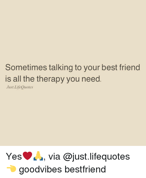 Sometimes Talking to Your Best Friend Is All the Therapy You Need