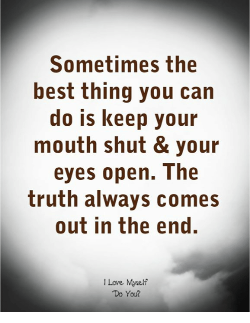 Sometimes the Best Thing You Can Do Is Keep Your Mouth Shut & Your ...