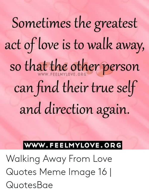 Sometimes the Greatest Act of Love Is to Walk Away So That ...