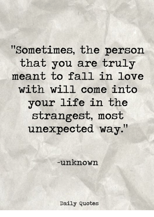 Sometimes The Person That You Are Truly Meant To Fall In Love With