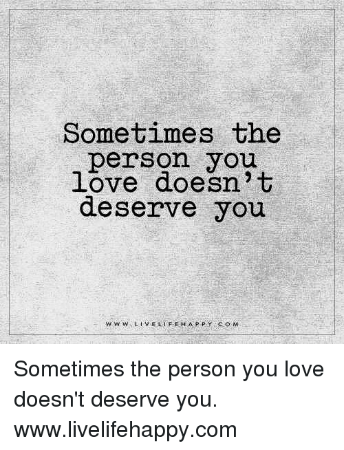 he doesn t deserve you