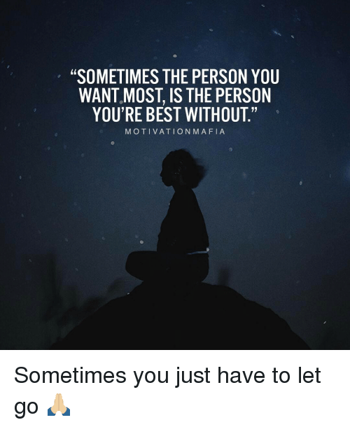 Sometimes The Person You Want Most Is The Person Youre Best Without