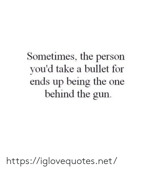 Net, Gun, and One: Sometimes, the person  you'd take a bullet for  ends up being the one  behind the gun. https://iglovequotes.net/