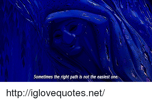 Http, Net, and One: Sometimes the right path is not the easiest one. http://iglovequotes.net/