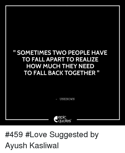 SOMETIMES TWO PEOPLE HAVE TO FALL APART TO REALIZE HOW MUCH ...