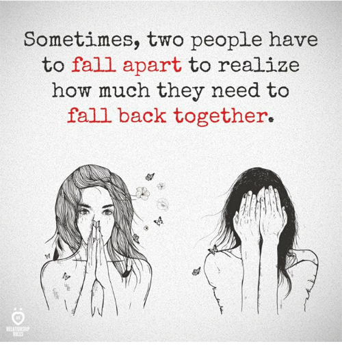 Fall, Back, and How: Sometimes, two people have  to fall apart to realize  how much they need to  fall back together