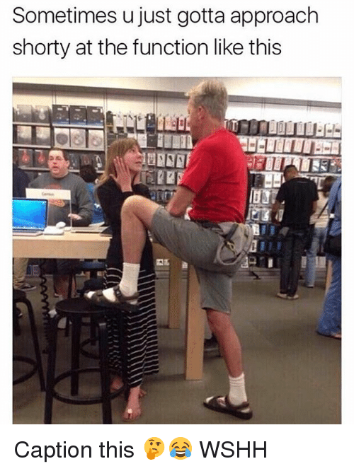 Memes, Wshh, and Captioned: Sometimes u just gotta approach  shorty at the function like this Caption this 🤔😂 WSHH