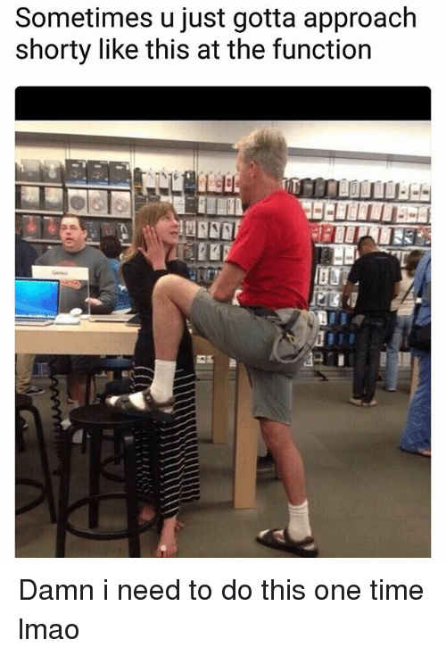 Funny, Lmao, and Time: Sometimes u just gotta approach  shorty like this at the function Damn i need to do this one time lmao