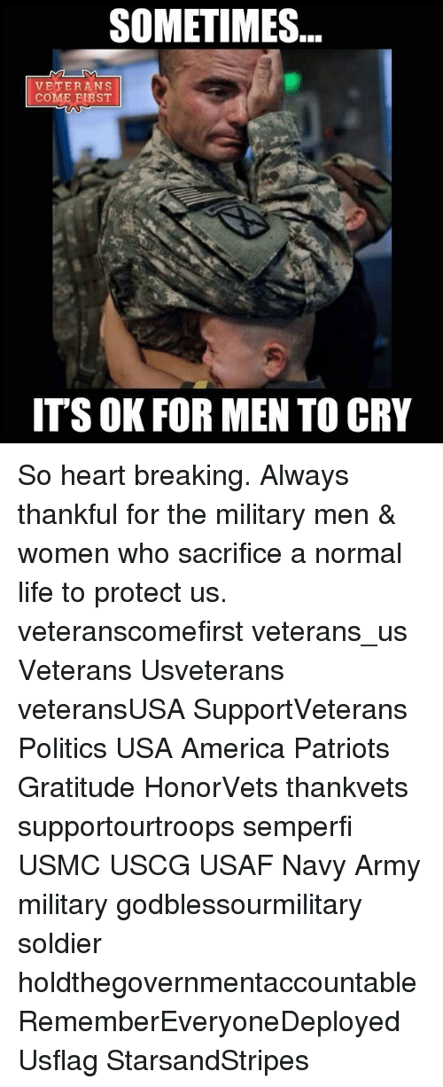 America, Life, and Memes: SOMETIMES  VETERANS  COME FIRST  ITSOK FOR MEN TO CRY So heart breaking. Always thankful for the military men & women who sacrifice a normal life to protect us. veteranscomefirst veterans_us Veterans Usveterans veteransUSA SupportVeterans Politics USA America Patriots Gratitude HonorVets thankvets supportourtroops semperfi USMC USCG USAF Navy Army military godblessourmilitary soldier holdthegovernmentaccountable RememberEveryoneDeployed Usflag StarsandStripes