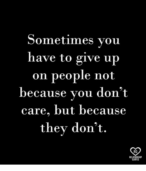 Sometimes Vou Have To Give Up On People Not Because Vou Dont Care