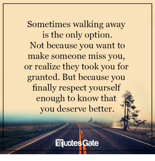 Sometimes Walking Away Is The Only Option Not Because You Want To