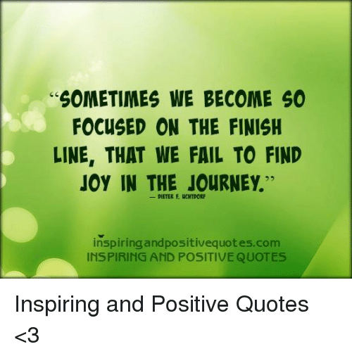 Sometimes We Become So Focused On The Finish Line That We Fail To