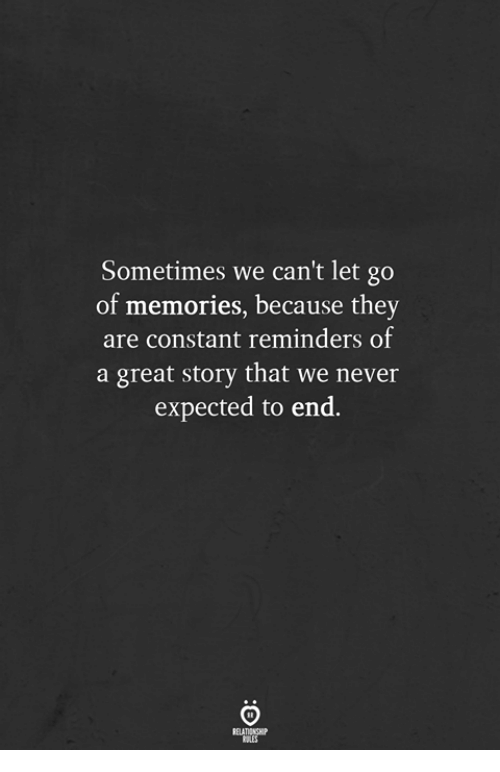 Never, They, and Story: Sometimes we can't let go  of  memories, because they  are constant reminders of  a great story that we never  expected to end.