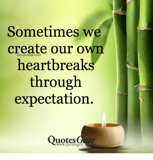 Expectation Quotes Sometimes We Create Our Own Heartbreaks Through Expectation Quotes  Expectation Quotes