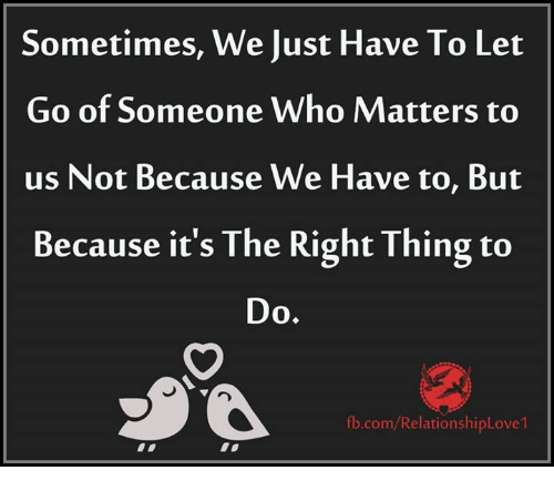 Sometimes We Just Have To Let Go Of Someone Who Matters To Us Not