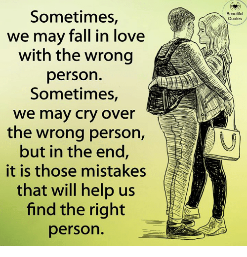 Sometimes We May Fall In Love With The Wrong Person Sometimes We May